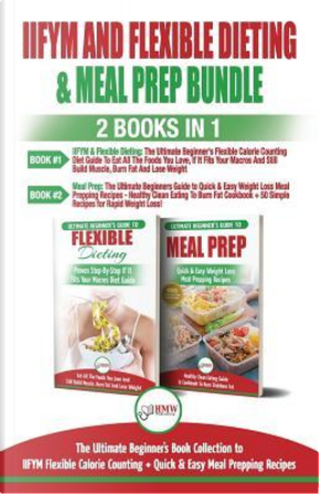IIFYM and Flexible Dieting & Meal Prep - 2 Books in 1 Bundle by HMW Publishing