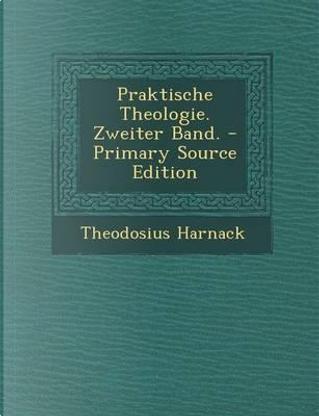 Praktische Theologie. Zweiter Band. - Primary Source Edition by Theodosius Harnack