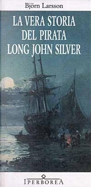 La vera storia del pirata Long John Silver by Bjorn Larsson