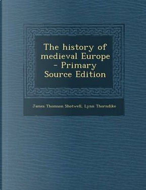 History of Medieval Europe by James Thomson Shotwell