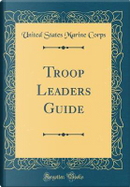 Troop Leaders Guide (Classic Reprint) by United States Marine Corps