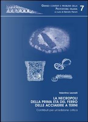 La necropoli della prima età del ferro delle acciaierie di Terni. Contributi per un'edizione critica by Valentina Leonelli