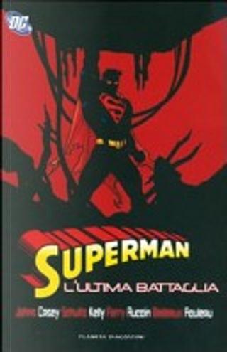Superman: L'ultima battaglia by Brandon Badeaux, Derek Aucoin, Duncan Rouleau, Geoff Jones, Joe Casey, Joe Kelly, Mark Schultz, Pascual Ferry