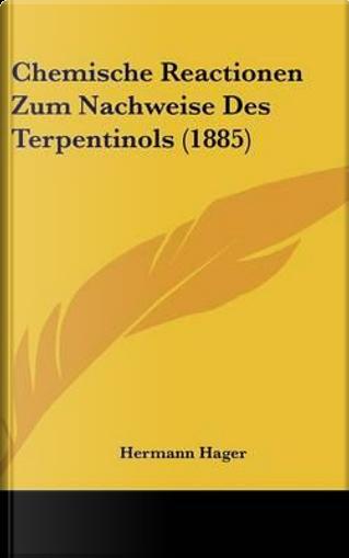 Chemische Reactionen Zum Nachweise Des Terpentinols (1885) by Hermann Hager
