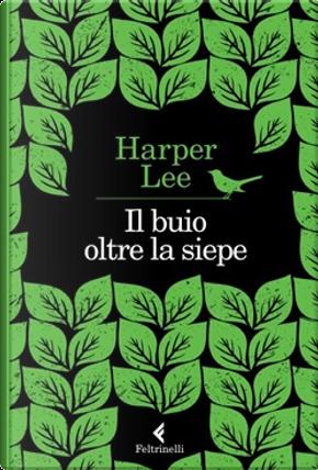 Il buio oltre la siepe by Harper Lee