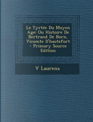 Le Tyrtee Du Moyen Age by V Laurens