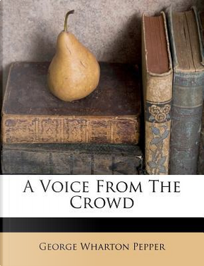 A Voice from the Crowd by George Wharton Pepper