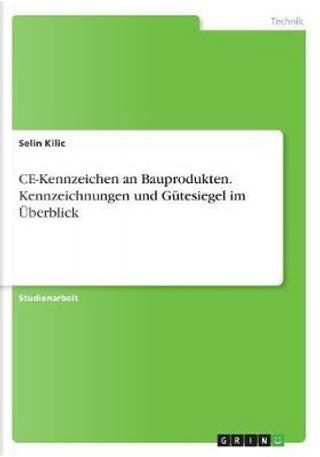 CE-Kennzeichen an Bauprodukten. Kennzeichnungen und Gütesiegel im Überblick by Selin Kilic