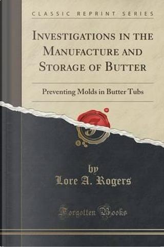 Investigations in the Manufacture and Storage of Butter by Lore A. Rogers