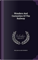 Wonders and Curiosities of the Railway by William Sloane Kennedy