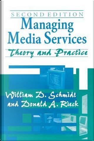 Managing Media Services by William D. Schmidt