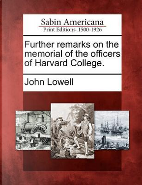 Further Remarks on the Memorial of the Officers of Harvard College by John Lowell