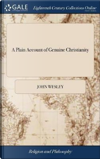 A Plain Account of Genuine Christianity by John Wesley
