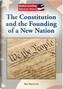 The Constitution and the Founding of a New Nation by Hal Marcovitz