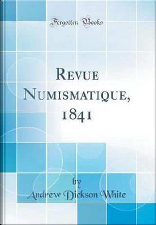 Revue Numismatique, 1841 (Classic Reprint) by Andrew Dickson White