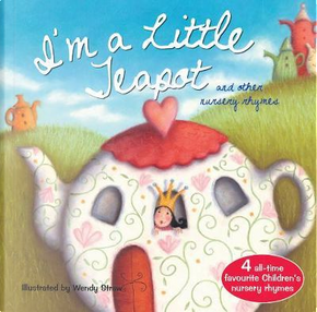 I'm a Little Teapot and Other Action Rhymes (20 Favourite Nursery Rhymes - Illustrated by Wendy Straw) by Wendy Straw