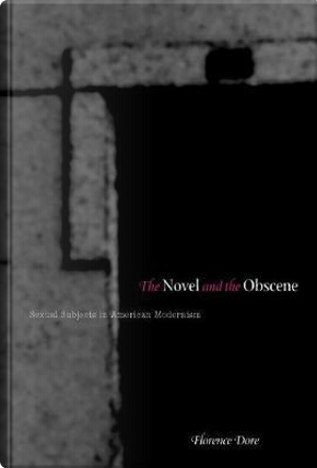 The Novel And the Obscene by Florence Dore