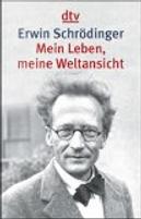 Mein Leben, meine Weltansicht by Erwin Schrödinger