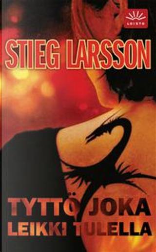 Tyttö joka leikki tulella by Stieg Larsson