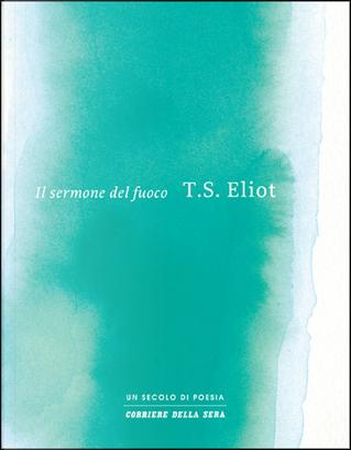 Il sermone del fuoco by Thomas Sterns Eliot