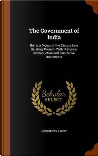 The Government of India by Courtenay Ilbert