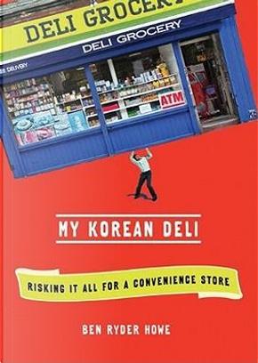 My Korean Deli by Ben Ryder Howe
