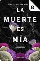 La muerte es mía by Pilar Sánchez Vicente