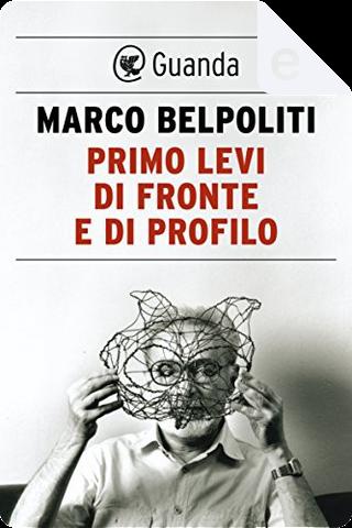 Primo Levi di fronte e di profilo by Marco Belpoliti