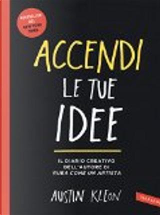 Accendi le tue idee by Austin Kleon
