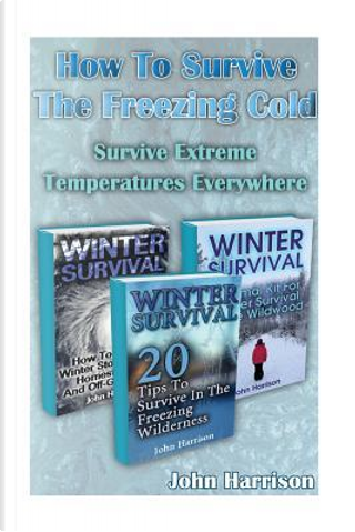 How to Survive the Freezing Cold by John Harrison