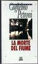 La morte del fiume by Guglielmo Petroni