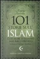 101 storie sull'islam che non ti hanno mai raccontato by Angelo Iacovella