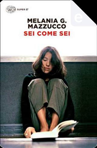 Sei come sei by Melania G. Mazzucco