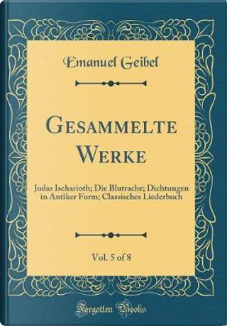 Gesammelte Werke, Vol. 5 of 8 by Emanuel Geibel
