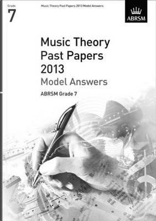 Music Theory Past Papers 2013 Model Answers, ABRSM Grade 7 by Divers Auteurs