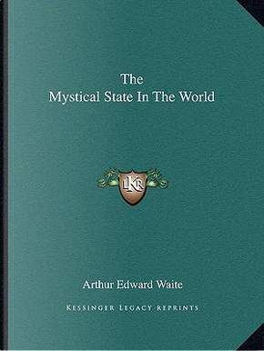 The Mystical State in the World by Arthur Edward Waite