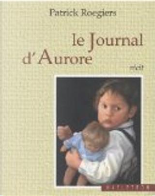 Le journal d'Aurore by Patrick Roegiers