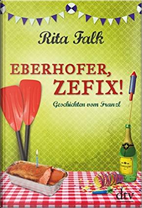 Eberhofer, Zefix! by Rita Falk