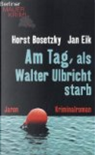 Am Tag, als Walter Ulbricht starb by Horst Bosetzky