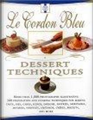 Le Cordon Bleu Dessert Techniques by Le Cordon Bleu