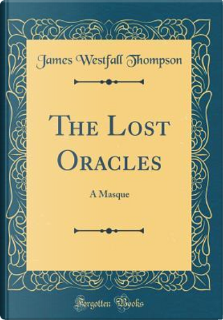 The Lost Oracles by James Westfall Thompson