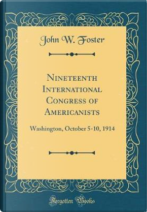 Nineteenth International Congress of Americanists by John W. Foster