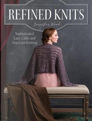 Refined Knits by Jennifer Wood