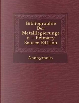 Bibliographie Der Metalllegierungen by ANONYMOUS