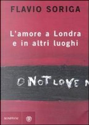 L'amore a Londra e in altri luoghi by Flavio Soriga