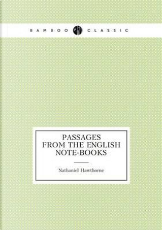 Passages from the English Note-Books by NATHANIEL HAWTHORNE