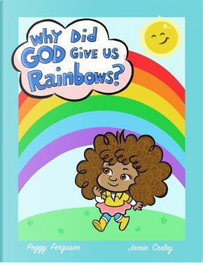 Why God Gave Us Rainbows by Dr. Peggy Ferguson