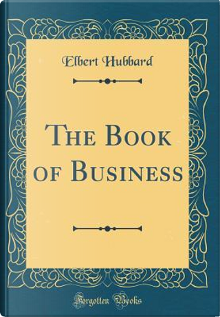 The Book of Business (Classic Reprint) by Elbert Hubbard