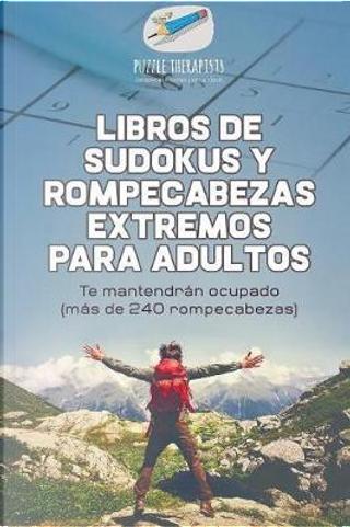 Libros de sudokus y rompecabezas extremos para adultos | Te mantendrán ocupado (más de 240 rompecabezas) by Puzzle Therapist