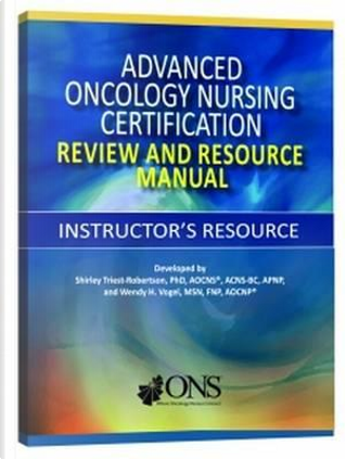 Advanced Oncology Nursing Certification Review and Resource Manual Instructor's Resource by Shirley, Ph.D. Triest-Robertson